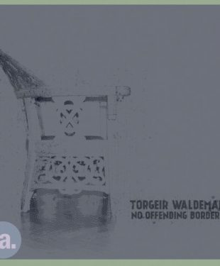 TORGEIR WALDEMAR - NO OFFENDING BORDERS - hoes